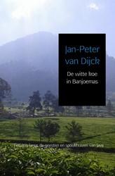 De witte koe in Banjoemas -Een reis langs de geesten en s pookhuizen van Java van Dijck, Jan-Peter