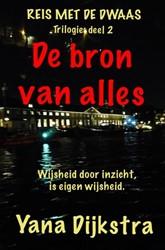 De Bron van Alles -Trilogie Deel 2 -Reis met de D waas Dijkstra, Yana