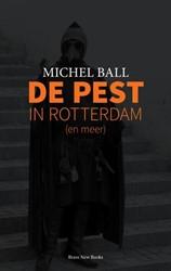 De Pest -(en meer uit het Rotterdams Ou d-Notarieel Archief) Ball, Michel