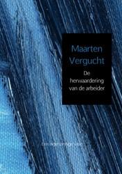 De herwaardering van de arbeider -een eigenzinnige visie Vergucht, Maarten