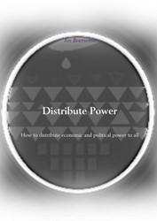 Distribute Power -How to distribute economic and political power to all Boersema, Jos