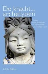 De kracht van archetypen -Verken twaalf archetypen en tr ansformeer je innerlijke krach Bakker, Edith