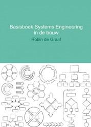 BASISBOEK SYSTEMS ENGINEERING IN DE BOUW -EEN METHODISCHE TOTAALAANPAK V AN HET BOUWPROCES GRAAF, ROBIN DE