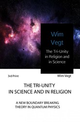 The Tri-Unity in Religion and in Science -A New Boundary Breaking Theory in Quantum Physics Vegt, Wim