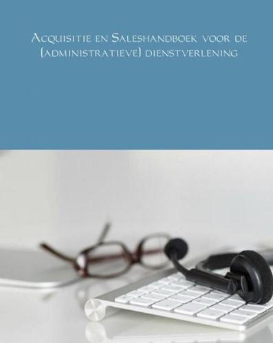 Acquisitie en Saleshandboek voor de (adm -Voor boekhouders, accountants en accountmanagers in de admin Schraa, Andre