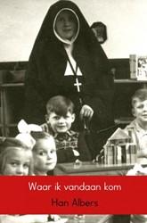 Waar ik vandaan kom -Het Gennep van mijn voorouders s 1875-1975 Albers, Han