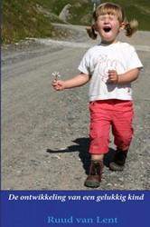 De ontwikkeling van een gelukkig kind -Wat hebben een veilige gehecht heid en hoge mate van zelfwaar Van Lent, Ruud