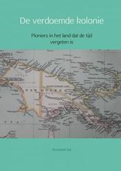 De verdoemde kolonie -Pioniers in het land dat de ti jd vergeten is Bal, Annemiek