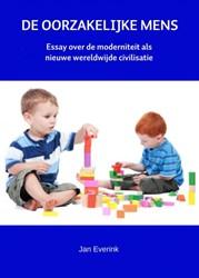 DE OORZAKELIJKE MENS -Essay over de moderniteit als nieuwe wereldwijde civilisatie Everink, Jan