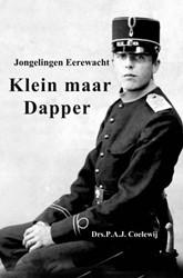 Klein maar Dapper -Jongelingen Eerewacht Coelewij, P.A.J.