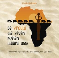 De vrouw die zeven koeien waard was -spiegelverhalen uit Afrika met een lach en een traan Dieleman, Leonie