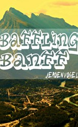 Baffling Banff -The perfect introduction to Ca nada's favorite little to Vogel, Jeroen