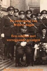 De ondergang van Willem Ragut -Een conflict met verregaande g evolgen Peter Hendrikse, Henk Taai