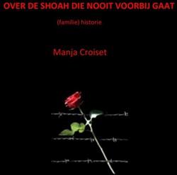 Over de Shoah die nooit voorbij gaat -(familie)historie Croiset, Manja