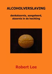 ALCOHOLVERSLAVING -denkstoornis, aangeleerd, stoo rnis in de hechting Lee, Robert