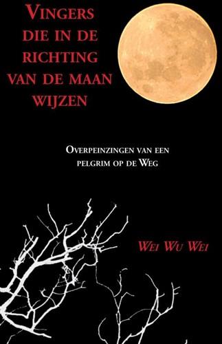 Vingers die in de richting van de maan w -Overpeinzingen van een pelgrim op de Weg Wu Wei, Wei