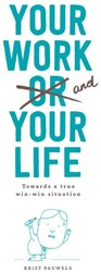 Your work and your life -towards a true Win-Win Pauwels, Krist