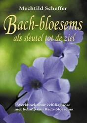 BACH-BLOESEMS ALS SLEUTEL TOT DE ZIEL -WERKBOEK VOOR ZELFDIAGNOSE MET BEHULP VAN BACH-BLOESEMS SCHEFFER, M.