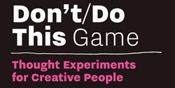 Don't/Do This - Game -thought Experiments for Creati ve People Roos, Donald