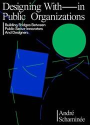 Designing With-in Public Organizations -Building Bridges Between Publi c Sector Innovators and Design Schaminee, Andre
