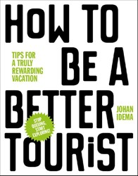 How to be a Better Tourist -tips for a truly rewarding vac ation Idema, Johan