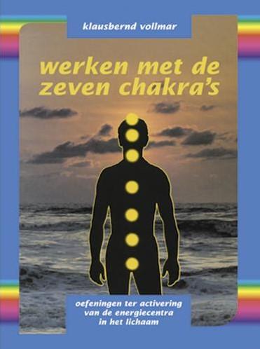 Werken met de zeven chakra's -oefeningen ter activering van de energiecentra in het lichaa Vollmar, K.