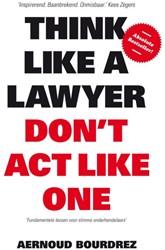 Think Like a Lawyer Don't Act Like -de fundamentele lessen voor de slimme onderhandelaar Bourdrez, Aernoud