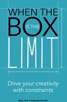 When the Box is the Limit -Drive your Creativity with Con straints Vandervelde, Walter