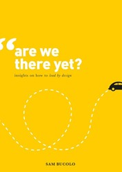 Are We There Yet? -insights on how to lead by des ign Bucolo, Sam