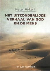 Het uitzonderlijke verhaal van God en de -het Oude Testament Pikkert, Peter