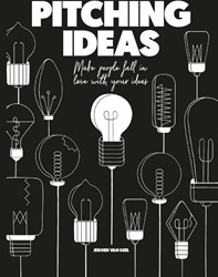 Pitching Ideas -Make people fall in love with your ideas Geel van, Jeroen