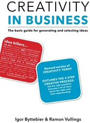 Creativity in Business -the basic guide for generating and selecting ideas Byttebier, Igor