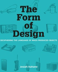 The form of design -deciphering the language of ma ss produced objects Kahane, Josiah