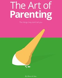 The Art of Parenting -A Pictorial Guide of Those Sil ly Little Moments in Early Yea Soto, Drew de