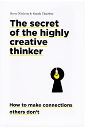 The Secret of the Highly Creative Thinke -how to make connections others don't Nielsen, Dorte