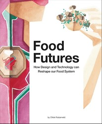Food Futures -How Design and Technology can Shape our Food System Rutzerveld, Chloe
