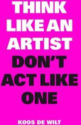 Think Like an Artist, Don't Act Lik Wilt, Koos de