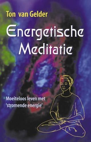 Energetische meditatie -moeiteloos leven met 'str e energie' Gelder, T. van