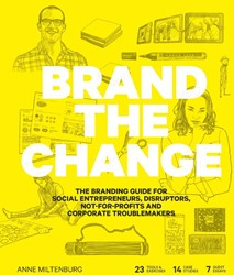 Brand the Change -The branding guide for social entrepreneurs, disruptors, not Miltenburg, Anne