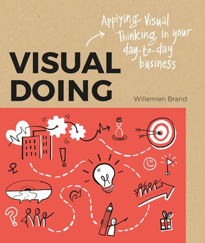 Visual Doing -Applying Visual Thinking in yo ur Day to Day Business Brand, Willemien
