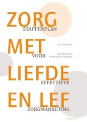 Zorg met liefde en lef -stappenplan voor Zorgmarketing Alsem, Karel Jan