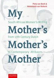 My Mother's Mother's Mother -South African Women's Wri from 17th Century Dutch to Con Beek, Pieta van