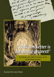 'Welk een ketter is die vrouw gewee -de plaats van Albert Verwey in de Hadewijchreceptie Dijk, A. van