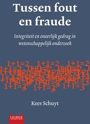 Tussen fout en fraude -integriteit en oneerlijk gedra g in wetenschappelijk onderzoe Schuyt, Kees
