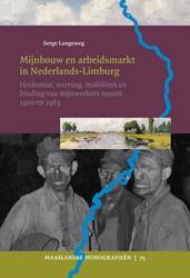 Mijnbouw en arbeidsmarkt in Limburg -herkomst, werving, mobiliteit en binding van mijnwerkers tus Langeweg, Serge