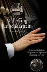 Verheffing en solidariteit. Een eeuw Kat -een eeuw Katholieke Dirigenten en Organisten Vereniging 1917 Langen, Petra van