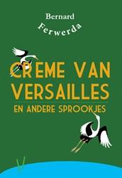 Creme van Versailles en andere sprookjes Ferwerda, Bernard