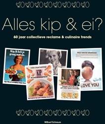 Alles Kip & Ei -60 jaar collectieve reclame &a culinaire trends Schreurs, Wilbert