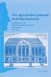 Van afgescheiden gemeente tot kerkgenoot -geschiedenis van de Hersteld E vangelisch-Luthersen in Amster Estie, P.
