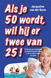 Als je 50 wordt, wil hij er twee van 25& -krijg grip op je geldzaken en maak bewuste keuzes over je re Vorm, Jacqueline van der